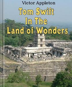 Cover Art for Tom Swift in the Land of Wonders