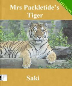 mrs packletide s tiger Classes of edwardian society gist of the story:mrs packletide is overcome with jealousy as her neighbor loona bimberton whom she absolutely abhors, been carried eleven miles in an aeroplane by an algerian aviator, and she wouldn't stop boasting about it, and this greatly pained mrs packletide.